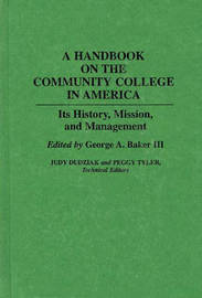 A Handbook on the Community College in America by George A Baker