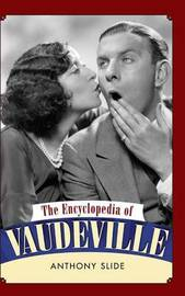 The Encyclopedia of Vaudeville by Anthony Slide