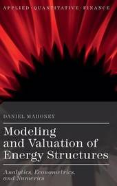 Modeling and Valuation of Energy Structures by Daniel Mahoney