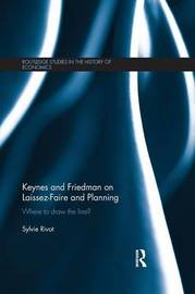 Keynes and Friedman on Laissez-Faire and Planning by Sylvie Rivot