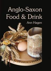 Anglo-Saxon Food and Drink by Ann Hagen