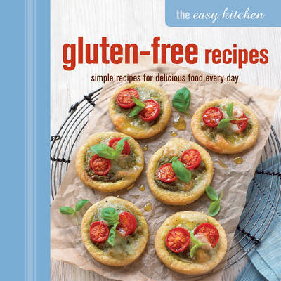 The Easy Kitchen: Gluten-free Recipes by Ryland Peters & Small
