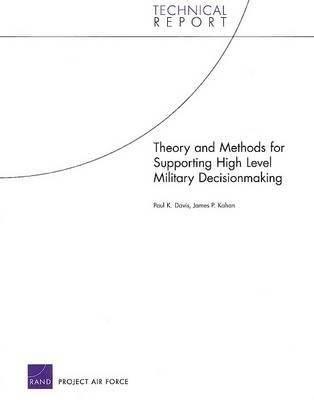 Theory and Methods for Supporting High Level Military Decisionmaking by Paul K Davis