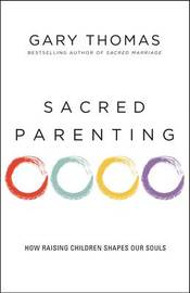 Sacred Parenting by Gary L. Thomas