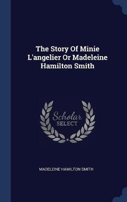 The Story of Minie L'Angelier or Madeleine Hamilton Smith by Madeleine Hamilton Smith image