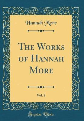 The Works of Hannah More, Vol. 2 (Classic Reprint) by Hannah More