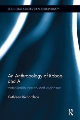 An Anthropology of Robots and AI by Kathleen Richardson