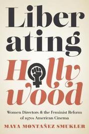 Liberating Hollywood by Maya Montanez Smukler
