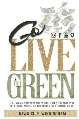 Go Live and Get Green by Dawniel P Winningham
