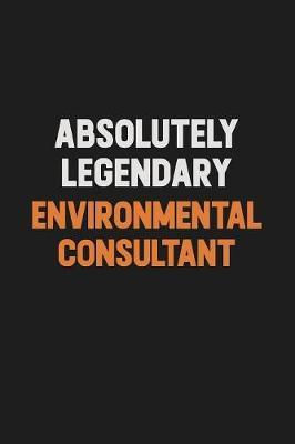 Absolutely Legendary Environmental Consultant by Camila Cooper