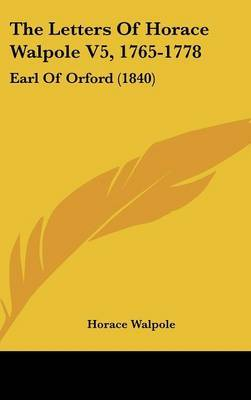 The Letters Of Horace Walpole V5, 1765-1778: Earl Of Orford (1840) by Horace Walpole image