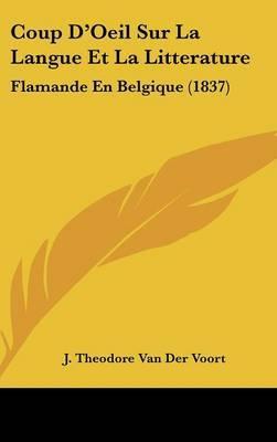 Coup D'Oeil Sur La Langue Et La Litterature: Flamande En Belgique (1837) by J Theodore Van Der Voort image
