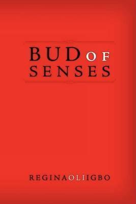 Bud of Senses by Regina Oli Igbo