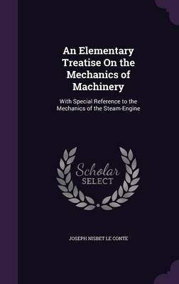 An Elementary Treatise on the Mechanics of Machinery by Joseph Nisbet Le Conte image