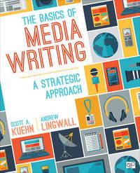 The Basics of Media Writing by Scott A Kuehn