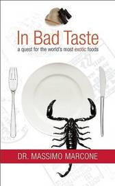 In Bad Taste: A Quest for the World's Most Exotic Foods by Massimo Marcone image