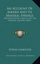 An Account of Askern and Its Mineral Springs: Together with a Sketch of the Natural History (1842) by Edwin Lankester