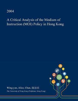 A Critical Analysis of the Medium of Instruction (Moi) Policy in Hong Kong by Wing-Yan Alice Chan image