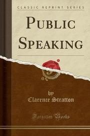 Public Speaking (Classic Reprint) by Clarence Stratton
