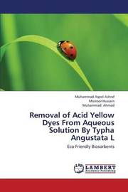 Removal of Acid Yellow Dyes from Aqueous Solution by Typha Angustata L by Ashraf Muhammad Aqeel