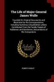 The Life of Major-General James Wolfe by Robert Wright image