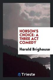 hobsons choice by harold brighouse essay Harold brighouse's 1916 play hobson's choice is the story of a cobbler in late 19th century england whose refusal to allow his three daughters to marry or to pay them for their labors in his.
