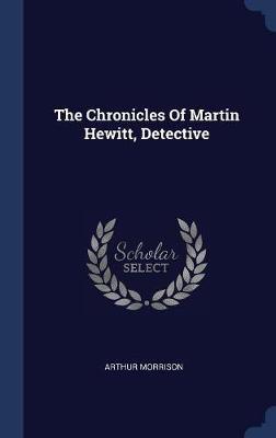 The Chronicles of Martin Hewitt, Detective by Arthur Morrison