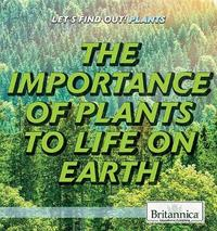 The Importance of Plants to Life on Earth by Yea Jee Bae