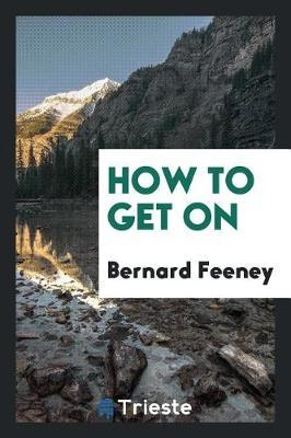 How to Get on by Bernard Feeney