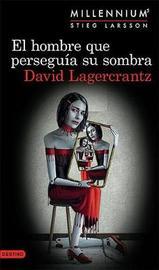 El Hombre Que Perseguia Su Sombra (Serie Millenniu by David Lagercrantz