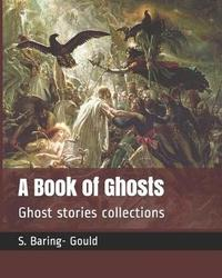 A Book of Ghosts by S Baring.Gould