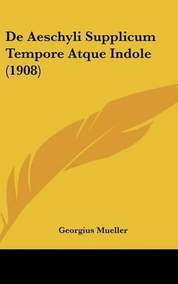 de Aeschyli Supplicum Tempore Atque Indole (1908) by Georgius Mueller