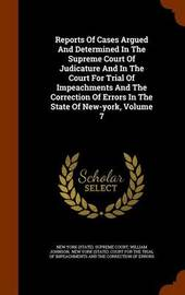 Reports of Cases Argued and Determined in the Supreme Court of Judicature and in the Court for Trial of Impeachments and the Correction of Errors in the State of New-York, Volume 7 by William Johnson image