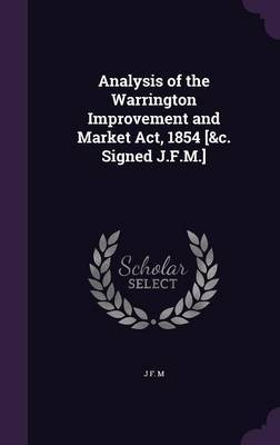 Analysis of the Warrington Improvement and Market ACT, 1854 [&C. Signed J.F.M.] by J F M image