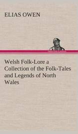 Welsh Folk-Lore a Collection of the Folk-Tales and Legends of North Wales by Elias Owen