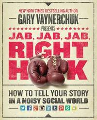 Jab, Jab, Jab, Right Hook by Gary Vaynerchuk