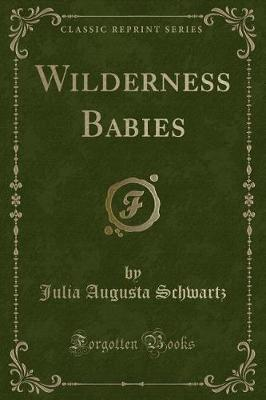 Wilderness Babies (Classic Reprint) by Julia Augusta Schwartz