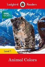 BBC Earth: Animal Colors - Ladybird Readers Level 1 by Ladybird