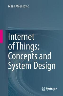 Internet of Things: Concepts and System Design by Milan Milenkovic