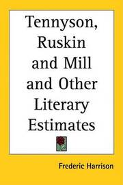 Tennyson, Ruskin and Mill and Other Literary Estimates by Frederic Harrison image