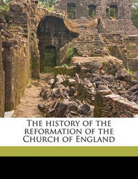 The History of the Reformation of the Church of England Volume 2, PT. 2 by Gilbert Burnet