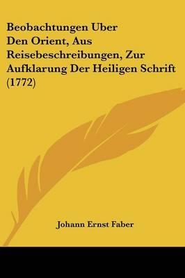 Beobachtungen Uber Den Orient, Aus Reisebeschreibungen, Zur Aufklarung Der Heiligen Schrift (1772) by Johann Ernst Faber image