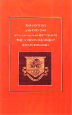 History of the Old 2/4th (City of London) Battalion the London Regiment Royal Fusiliers by Anon