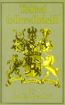 The Rise of the House of Rothschild by Count Egon Caesar Corti