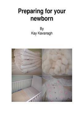 Preparing for Your Newborn by Kay Kavanagh