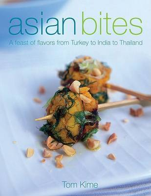 Asian Bites: A Feast of Flavors from Turkey to India to Japan by Tom Kime