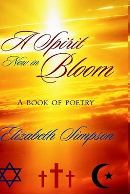 A Spirit Now in Bloom by Elizabeth Simpson