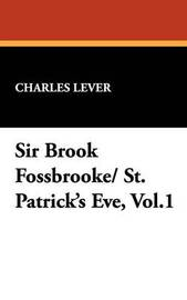 Sir Brook Fossbrooke/ St. Patrick's Eve, Vol.1 by Charles Lever