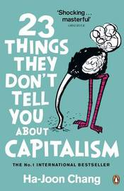 23 Things They Don't Tell You About Capitalism by Ha-Joon Chang