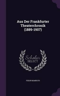 Aus Der Frankfurter Theaterchronik (1889-1907) by Fedor Mamroth image